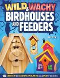 Wild & Wacky Bird Houses & Feeders