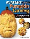 Extreme Pumpkin Carving 2nd Edition Revised & Expanded 20 Amazing Designs from Frightful to Fabulous