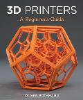 3D Printers A Beginners Guide