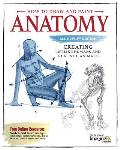 How to Draw & Paint Anatomy 2nd Edition Creating Life Like Humans & Realistic Animals