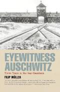 Eyewitness Auschwitz Three Years in the Gas Chambers
