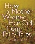 How a Mother Weaned Her Girl from Fairy Tales & Other Stories