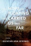 Hope of Floating Has Carried Us This Far