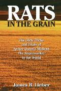 Rats in the Grain The Dirty Tricks & Trials of Archer Daniels Midland the Supermarket to the World