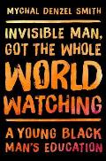 Invisible Man, Got the Whole World Watching: A Young Black Mans Education