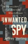 Unwanted Spy The Persecution of an American Whistleblower