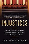 Injustices The Supreme Courts History Of Comforting The Comfortable & Afflicting The Afflicted