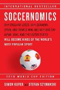 Soccernomics 2018 World Cup Edition Why England Loses Why Germany Spain & France Win & Why One Day Japan Iraq & the United States Will Become Kings of the Worlds Most Popular Sport