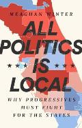 All Politics Is Local Why Progressives Must Fight for the States