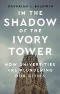 In the Shadow of the Ivory Tower How Universities Are Plundering Our Cities