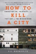 How to Kill a City Gentrification Inequality & the Fight for the Neighborhood