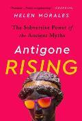 Antigone Rising: The Subversive Power of the Ancient Myths