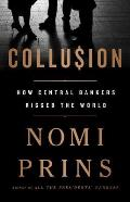 Collusion How Central Bankers Rigged the World
