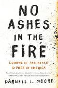 No Ashes in the Fire Coming of Age Black & Free in America