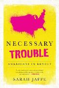 Necessary Trouble Americans in Revolt