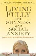 Living Fully with Shyness & Social Anxiety A Comprehensive Guide to Gaining Social Confidence