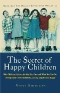 The Secret of Happy Children: Why Children Behave the Way They Do -- And What You Can Do to Help Them to Be Optimistic, Loving, Capable, and Happy