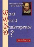 What Would Shakespeare Do 101 Answers to Lifes Daily Dilemmas