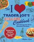 I Love Trader Joes College Cookbook 150 Cheap & Easy Gourmet Recipes