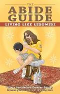 Abide Guide Living Like Lebowski