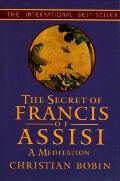 Secret Of Francis Of Assisi A Meditation