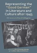 Representing the good German in Literature and Culture After 1945: Altruism and Moral Ambiguity