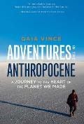 Adventures in the Anthropocene A Journey to the Heart of the Planet We Made