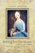 Waiting for the Queen A Novel of Early America