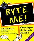 Byte Me Computing For The Terminally Fru