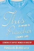 This Is What a Preacher Looks Like: Sermons by Baptist Women in Ministry