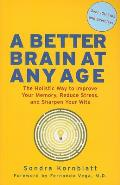 Better Brain at Any Age The Holistic Way to Improve Your Memory Reduce Stress & Sharpen Your Wits