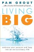 Living Big: Embrace Your Passion and Leap Into an Extraordinary Life (for Readers of the Course in Miracles Experiment and Thank &