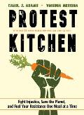 Protest Kitchen Fight Injustice Save the Planet & Fuel Your Resistance One Meal at a Time