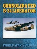 Consolidated B-24 Liberator: World War 2 Album