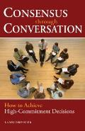 Consensus Through Conversation How to Achieve High Commitment Decisions