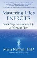 Mastering Lifes Energies Simple Steps to a Luminous Life at Work & Play
