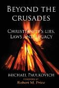 Beyond the Crusades: Christianity's Lies, Laws and Legacy