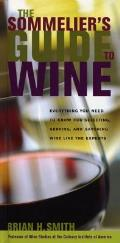 Sommeliers Guide to Wine Everything You Need to Know for Selecting Serving & Savoring Wine Like the Experts