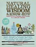 Natural Healing Wisdom & Know How Useful Practices Recipes & Formulas for a Lifetime of Health