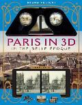 Paris in 3D in the Belle ?poque: A Book Plus Steroeoscopic Viewer and 34 3D Photos