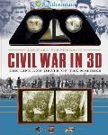 Smithsonian Civil War in 3D The Life & Death of the Solider