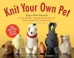Knit Your Own Pet Easy to Follow Patterns for Beginners & Young Knitters