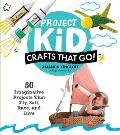Project Kid On the Move 60 Inventive Crafts That Fly Sail Dig Race & Dive
