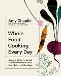 Whole Food Cooking Every Day Transform the Way You Eat with 250 Vegetarian Recipes Free of Gluten Dairy & Refined Sugar