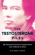 Testosterone Files My Hormonal & Social Transformation from Female to Male
