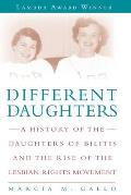 Different Daughters A History of the Daughters of Bilitis & the Rise of the Lesbian Rights Movement