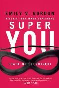 Super You How to Become Your Own Superhero