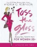 Toss the Gloss Beauty Tips Tricks & Truths for Women 50+