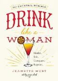Drink Like a Woman From Anarchy Amarettos to Zeldatinis Cocktails for the Better Sex