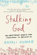 Stalking God My Unorthodox Search for Something to Believe in